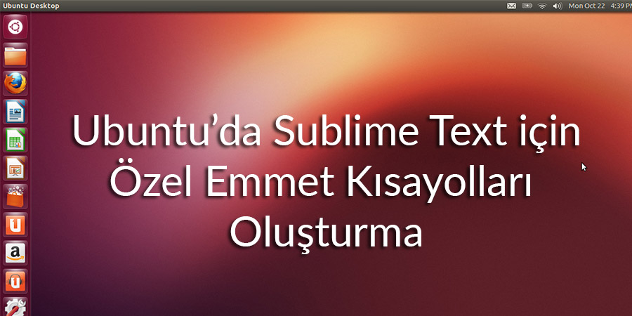 Ubuntu Sublime Textte Emmet İçin Kendi Kısayollarınızı Oluşturun
